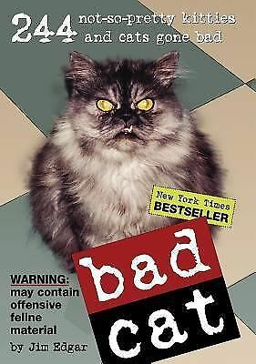 Bad Cat: 244 Not-So-Pretty Kitties And Cats Gone Bad, Jim Edgar, Acceptable Book