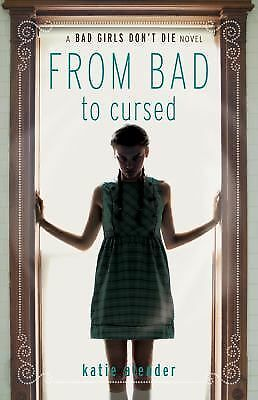 Bad Girls Don't Die: From Bad to Cursed, Katie Alender, Good Book