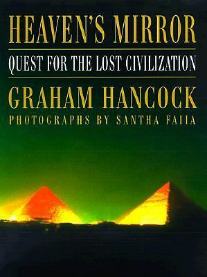 Heaven's Mirror: Quest for the Lost Civilization, Graham Hancock, Santha Faiia,