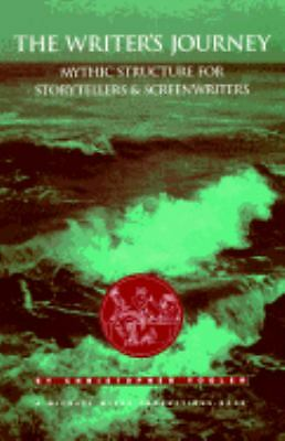 The Writer's Journey: Mythic Structure for Storytellers & Screenwriters by Vogl