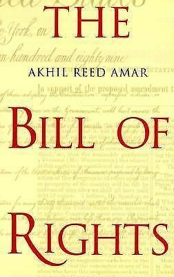 The Bill of Rights: Creation and Reconstruction by Amar, Professor Akhil Reed,