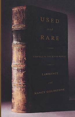 Used and Rare: Travels in the Book World, Lawrence Goldstone, Nancy Goldstone, G