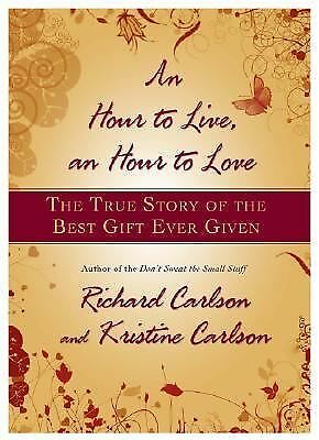 An Hour to Live, an Hour to Love: The True Story of the Best Gift Ever Given, Ca
