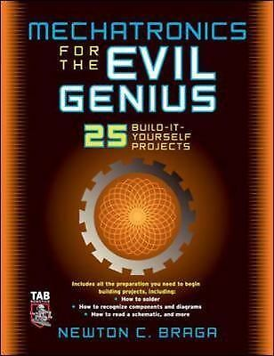 Mechatronics for the Evil Genius: 25 Build-it-Yourself Projects, Braga, Newton,