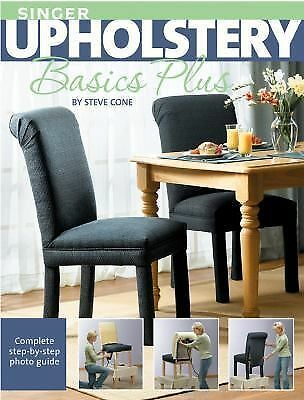Singer Upholstery Basics Plus: Complete Step-by-Step Photo Guide by