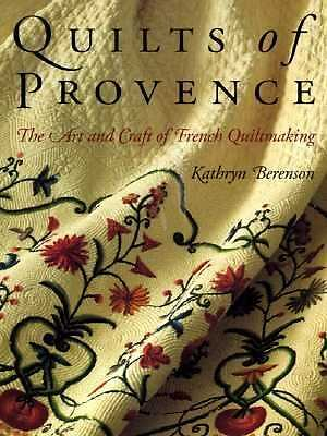 Quilts of Provence: The Art and Craft of French Quiltmaking, Berenson, Kathryn,
