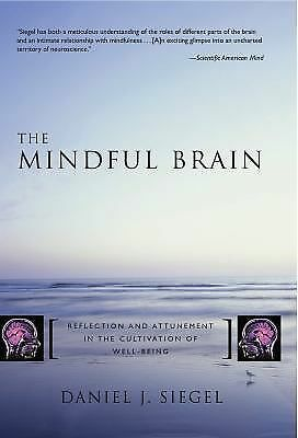 The Mindful Brain: Reflection and Attunement in the Cultivation of Well-Being b