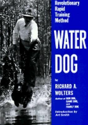 Water Dog: Revolutionary Rapid Training Method by Richard Wolters