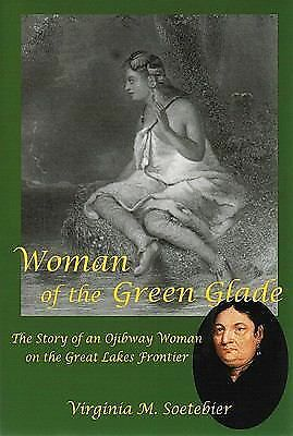 Woman of the Green Glade: The Story of an Ojibway Woman on the Great Lakes Front