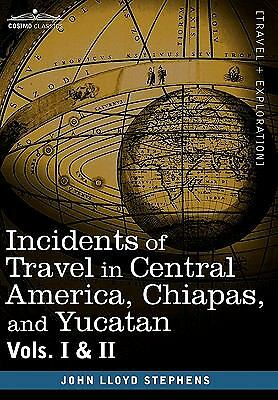 Incidents of Travel in Central America, Chiapas, and Yucatan, Vols. I and II, Jo