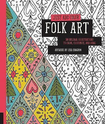 Just Add Color: Folk Art: 30 Original Illustrations To Color, Customize, and Ha