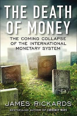 The Death of Money: The Coming Collapse of the International Monetary System, Ri