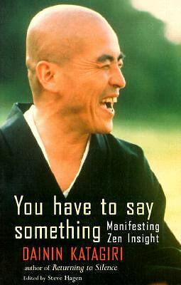 You Have to Say Something (Manifesting Zen Insight) by Dainin Katagiri