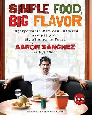Simple Food, Big Flavor: Unforgettable Mexican-Inspired Recipes from My Kitchen