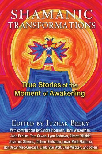 Shamanic Transformations : True Stories of the Moment of Awakening (2015,...
