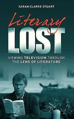 Literary Lost: Viewing Television Through the Lens of Literature, Clarke Stuart,