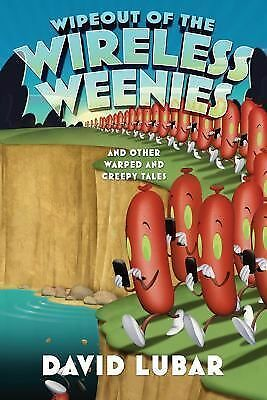 Wipeout of the Wireless Weenies: And Other Warped and Creepy Tales (Weenies Sto
