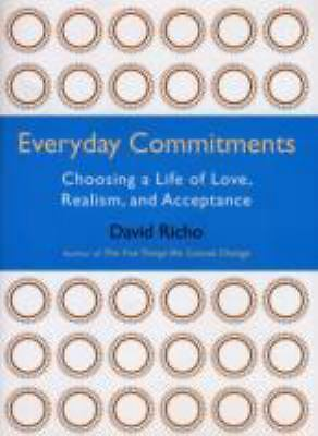 Everyday Commitments: Choosing a Life of Love, Realism, and Acceptance by Richo