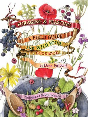 Foraging & Feasting: A Field Guide and Wild Food Cookbook by Dina Falconi