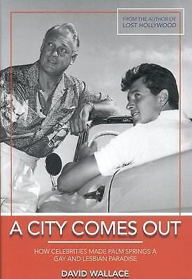 A City Comes Out: The Gay and Lesbian History of Palm Springs by Wallace, David