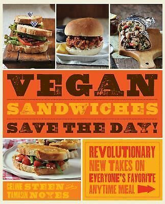 Vegan Sandwiches Save the Day!: Revolutionary New Takes on Everyone's Favorite