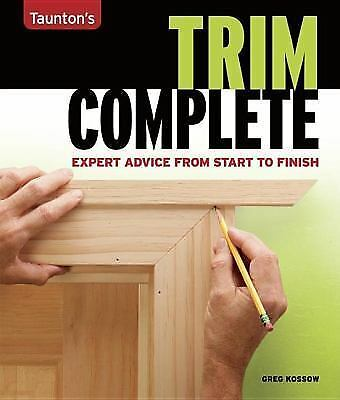 Trim Complete: Expert Advice from Start to Finish Taunton's Complete)