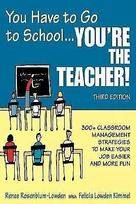 You Have to Go to School...You're the Teacher!: 300+ Classroom Management Strat