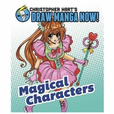 Magical Characters: Christopher Hart's Draw Manga Now! by Hart, Christopher