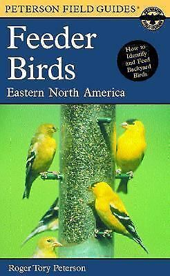 Peterson Field Guide to Feeder Birds of Eastern North America by Peterson, Roge