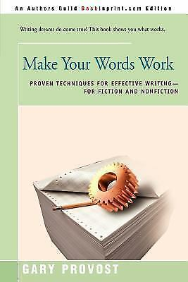 Make Your Words Work: Proven Techniques for Effective Writing-For Fiction and N