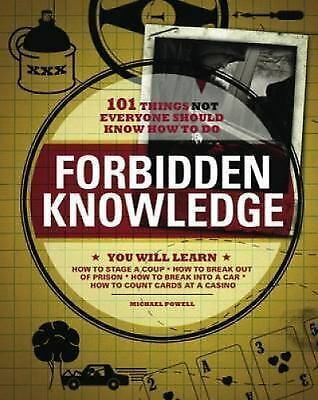 Forbidden Knowledge: 101 Things NOT Everyone Should Know How to Do by Michael P