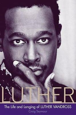 Luther: The Life and Longing of Luther Vandross by Seymour, Craig