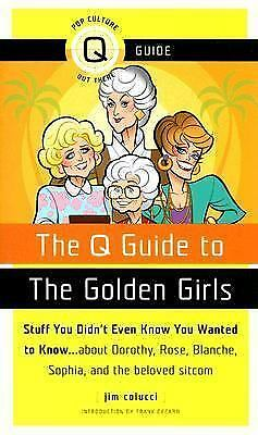 The Q Guide to The Golden Girls by Colucci, Jim