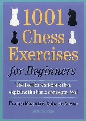 1001 Chess Exercises for Beginners: The Tactics Workbook that Explains the Basic