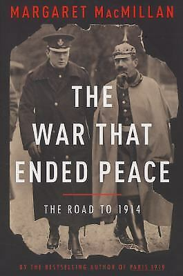 The War That Ended Peace: The Road to 1914 by MacMillan, Margaret