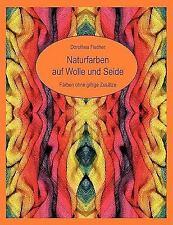 Naturfarben auf Wolle und Seide - Färben ohne giftige Zusätze by Dorothea...