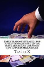 Forex Trading Revealed : Top Forex Strategies and Little Dirty Tricks and...