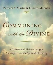 Communing with the Divine: A Clairvoyant's Guide to Angels, Archangels, and the