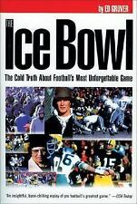 The Ice Bowl: The Cold Truth About Football's Most Unforgettable Game Gruver, E