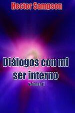 Diálogos con Mi Ser Interno: Dialogos con Mi Ser Interno Vol II : Volumen II...