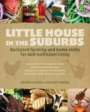 Little House in the Suburbs: Backyard farming and home skills for self-sufficien