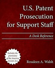 U.S. Patent Prosecution for Support Staff: A Desk Reference, Walsh, Rosaleen A.,