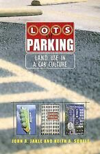 Center Bks.: Lots of Parking : Land Use in a Car Culture by Keith A. Sculle...