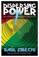 Dispersing Power : Social Movements As Anti-State Forces by Raúl Zibechi...