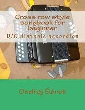 Cross Row Style Songbook for Beginner : D/G Diatonic Accordion by Ondrej...
