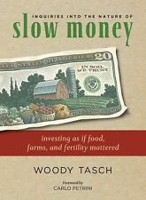 Inquiries into the Nature of Slow Money: Investing as if Food, Farms, and Fertil
