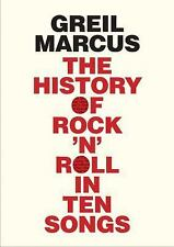 The History of Rock 'n' Roll in Ten Songs by Greil Marcus (2014, Hardcover)