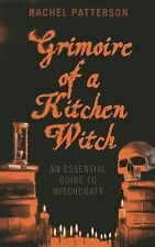 Grimoire of a Kitchen Witch : An Essential Guide to Witchcraft by Rachel...