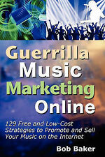 Guerrilla Music Marketing Online: 129 Free & Low-Cost Strategies to Promote &...