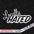 Funny Locally Hated Sticker Decal Vinyl For Jdm Stance Race Drift Lowered Car